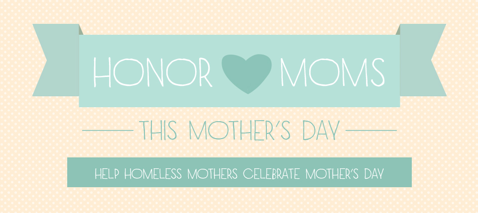 Honor Homeless Moms